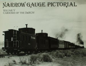 Narrow Gauge Pictorial Vol. 5 - Cabooses of the D&RGW