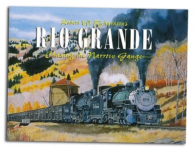 R. W. Richardson's Rio Grande Chasing the Narrow Gauge Vol 1,978-0-911581-53-9