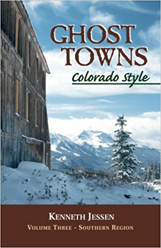 Ghost Towns: Colorado Style Volume lll: Southern Region