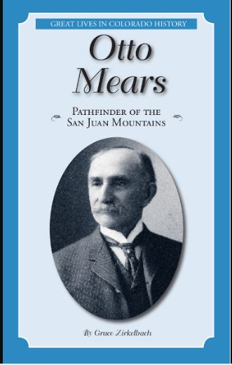 Otto Mears: Pathfinder of the San Juan Mountains