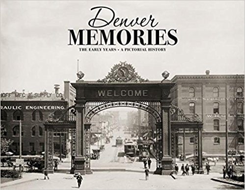 Denver Memories- The Early Years- A Pictorial History