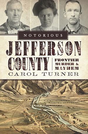 Notorious Jefferson County: Frontier Murder & Mayhem,9781596299542